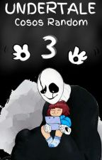 ☆-UNDERTALE: Cosos Random 3-☆ by Diamaincrah