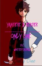 Only one  (Yandere X Reader) by Whitefox1902