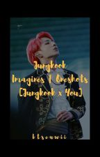 Jungkook Imagines | One Shots [Jungkook x You] by btseuwii