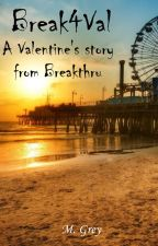 Break4Val - A Valentine's Story from Breakthru by Mick_Grey_