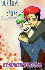 Our Love Story.(a Jacksepticeye X Markiplier story) by Makerofstorys