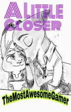 A Little Closer {A WildeHopps Fanfiction}  by _TMAG_