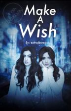 Make A Wish (Camren) by extrajauregui