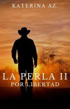 La Perla II: Por libertad by katiealone