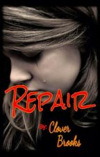 Repair (book #2 to second CS) by cloverbrooks