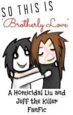 So This Is 'Brotherly Love'... -Homicidal Liu x Jeff the Killer FanFic- by aphkikuhonda