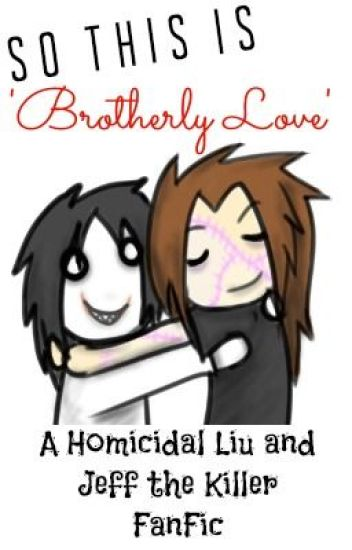 So This Is 'Brotherly Love'... -Homicidal Liu x Jeff the Killer FanFic-