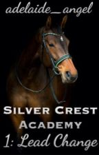 Silver Crest Academy 1: Lead Change by adelaide_angel