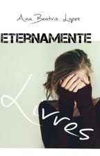Eternamente Livres by BeaOliveira1536