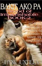 BLOOD OF IMPERISHABLE (SERIES-II Bakit Ako Pa ) Author :Jhyne Juntilla Genre: My by redrose23_collection