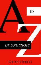 A-Z  Ezria One Shots by ezriafitgomery