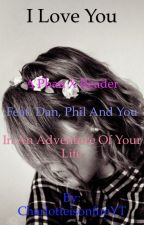 I Love You- A Phan X Reader by CharlotteIsABin