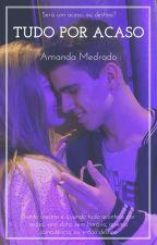 Tudo Por acaso by -Amand-