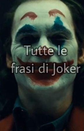 Tutte Le Frasi Di Joker Wattpad