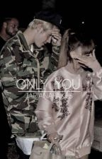 Only You (Sequel to Why Try) by jarianafakes
