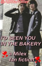I'd Seen You In The Bakery (Milex Fan Fiction) by MILEXSQUAD