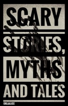 Scary Stories, Myths and Tales by OrlaAlice