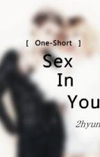 [ Long Fic ] Sex In You - 2hyun ♥ Nc-17 by lizlinhhh