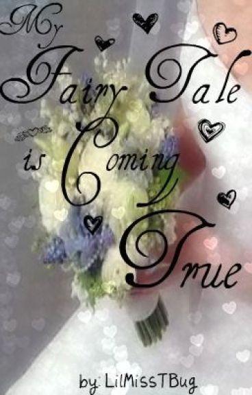 My Fairytale Is Coming True. by LilMissTBug
