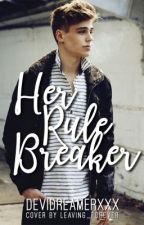 Her rule breaker { COMPLETED} by devidreamerxxX