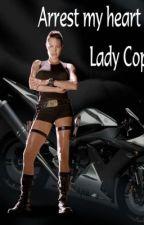 Arrest my Heart Lady Cop by Boss2476