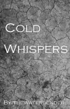 Cold Whispers (ON HOLD) by thewaterbender