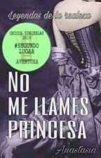Leyendas de la realeza: No me llames princesa || Editando || by bluedestiny_1
