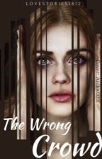 The Wrong Crowd  by LOVESTORIES1812