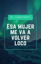 Esa Mujer Me Va A Volver Loco(Severus Snape) by CamySnape