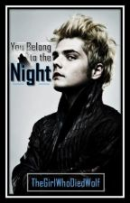 You belong to the Night by TheGirlWhoDiedWolf