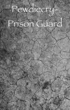 Pewdiecry: Prison Guard by theamazingshipper