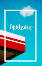 Opulence by dispositionofsorts