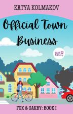 OFFICIAL TOWN BUSINESS || Cosy Mystery, Romance & Humour || ongoing by kkolmakov