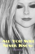 All You Will Never Know (Avril Lavigne fanfic) by RawesomeAvril