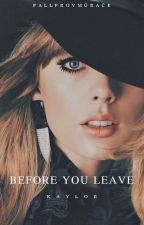 before you leave. (kaylor) by fallfrovmgrace