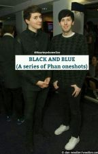 Black and Blue (a series of Phan one shots) by demonetizeddjh