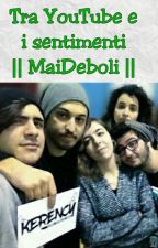 Tra YouTube e i sentimenti    MaiDeboli    by bibi_33_bibi