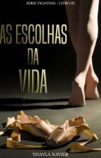 As Escolhas da Vida - Série Fighting  #3 by ThayTelles