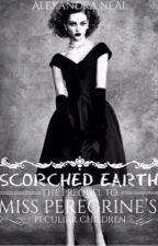 Scorched Earth: The Prequel to Miss Peregrine's Peculiar Children (editing) by annaswintour
