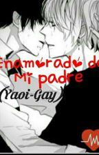 Enamorado de mi padre (yaoi-gay) by FranciscoRojas396