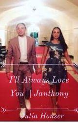 I'll Always Love You || Janthony by Janthony-Trash