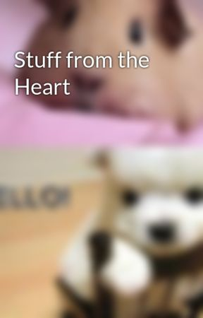 Stuff from the Heart by HollyIK