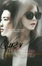 استاذي الوسيم || My handsome teacher by yoona_Novels