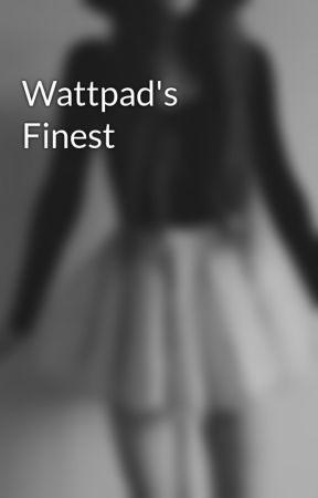 Wattpad's Finest by UhOhItsAndie