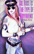 Axl Rose Is The Type Of Boyfriend by dead_horse