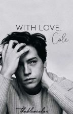With Love,Cole. by TheBlueColor
