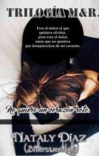 No quiero un corazón roto. (Trilogía M&R) by BittersweetNatty