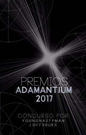 🏅Premios Adamantium 2017🏅  #PA2017 [CERRADO] by YoungNastyMan