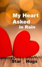 My Heart Asked in Rain by star_hugs