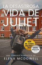 La desastrosa vida de Juliet by ElaMcDowell
